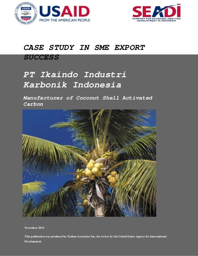 CASE STUDY IN SME EXPORT SUCCESS PT Ikaindo Industri Karbonik Indonesia Manufacturer of Coconut Shell Activated Carbon Nov...