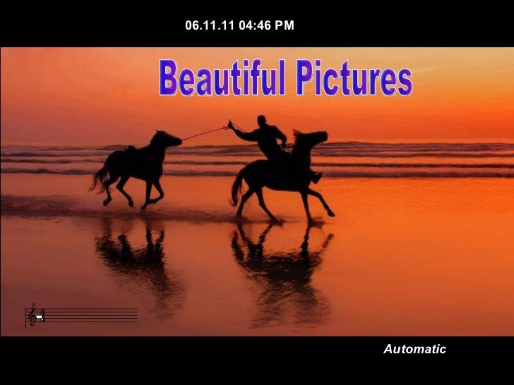 Automatic 06.11.11   04:35 PM Beautiful Pictures