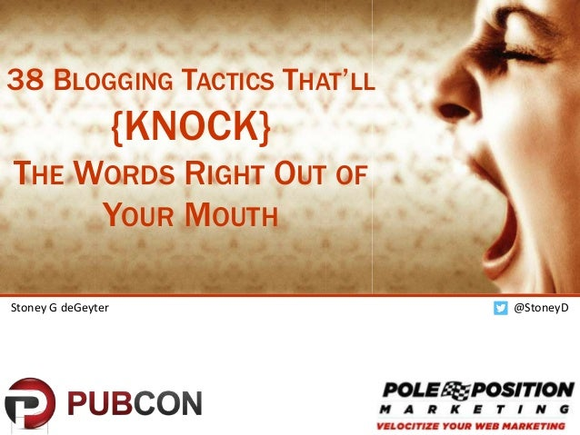 1 @StoneyDStoney G deGeyter 38 BLOGGING TACTICS THAT'LL {KNOCK} THE WORDS RIGHT OUT OF YOUR MOUTH