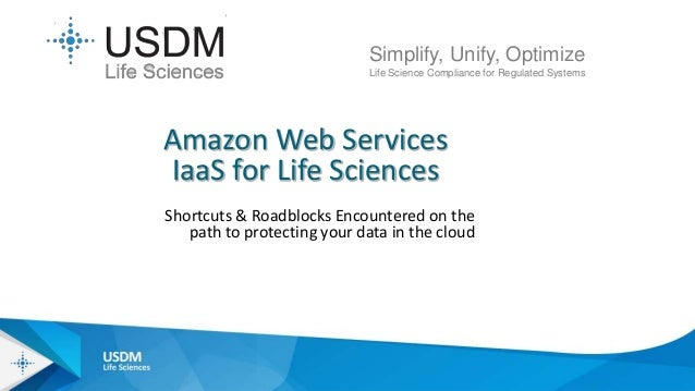 Shortcuts & Roadblocks Encountered on the path to protecting your data in the cloud Simplify, Unify, Optimize Life Science...