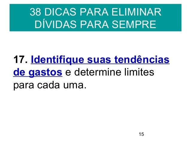 1538 DICAS PARA ELIMINARDÍVIDAS PARA SEMPRE17. Identifique suas tendênciasde gastos e determine limitespara cada uma.