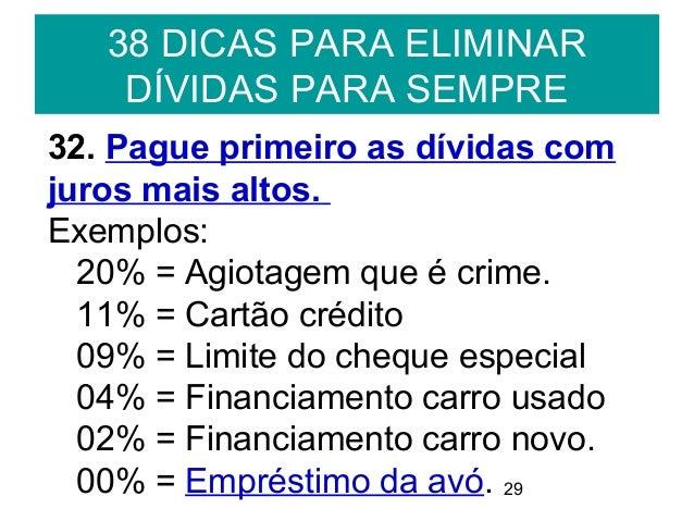 2938 DICAS PARA ELIMINARDÍVIDAS PARA SEMPRE32. Pague primeiro as dívidas comjuros mais altos.Exemplos:20% = Agiotagem que ...