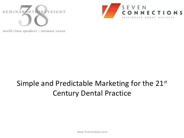 Simple and Predictable Marketing for the 21st          Century Dental Practice                 www.7connections.com