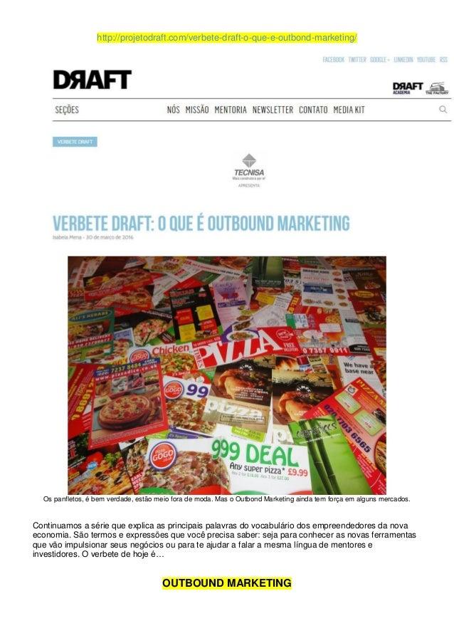 http://projetodraft.com/verbete-draft-o-que-e-outbond-marketing/ Os panfletos, é bem verdade, estão meio fora de moda. Mas...