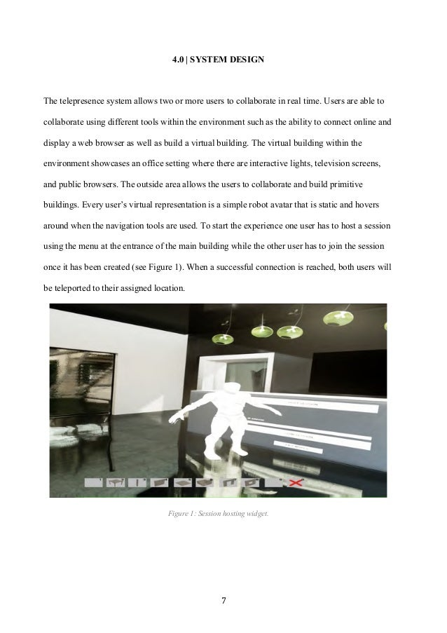 7 4.0   SYSTEM DESIGN The telepresence system allows two or more users to collaborate in real time. Users are able to col...