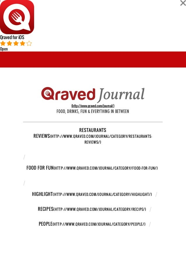 Qraved for iOS Open (http://www.qraved.com/journal/) FOOD, DRINKS, FUN & EVERYTHING IN BETWEEN / / / / / RESTAURANTS REVIE...