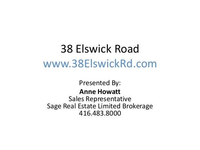 38 Elswick Road www.38ElswickRd.com Presented By: Anne Howatt Sales Representative Sage Real Estate Limited Brokerage 416....