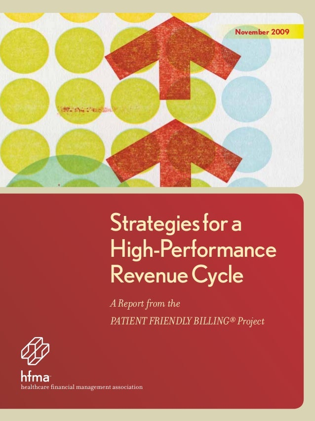 November 2009 Strategiesfora High-Performance RevenueCycle A Report from the PATIENT FRIENDLY BILLING® Project