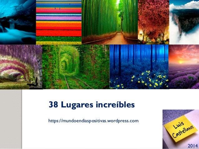 38 Lugares increíbles https://mundoendiaspositivas.wordpress.com 2014
