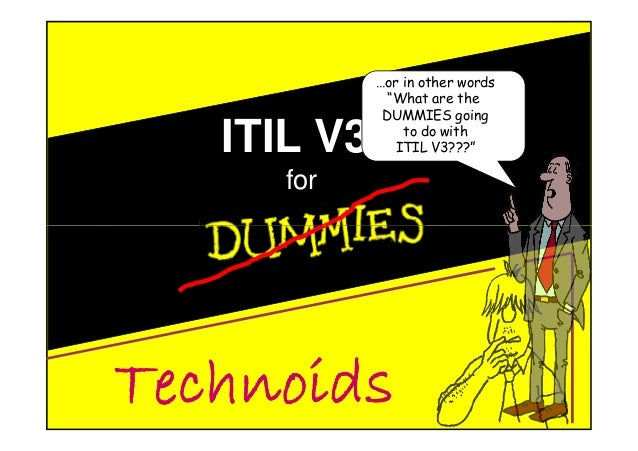 """P r o d u c t I o n s ITIL V3 for …or in other words """"What are the DUMMIES going to do with ITIL V3???"""""""