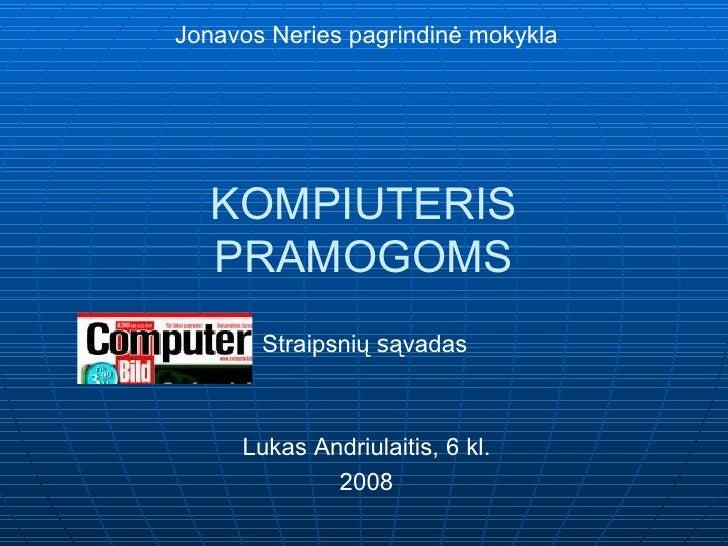 KOMPIUTERIS PRAMOGOMS Lukas Andriulaitis,  6 kl. 2008 Jonavos Neries pagrindinė mokykla Straipsnių  s ąvadas