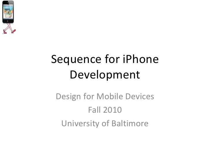 Sequence for iPhone   DevelopmentDesign for Mobile Devices        Fall 2010 University of Baltimore