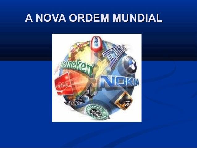 A NOVA ORDEM MUNDIALA NOVA ORDEM MUNDIAL