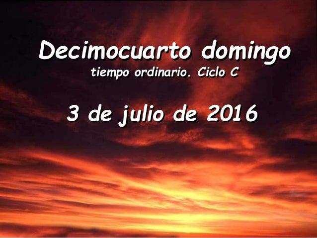Domingo 14 del to ciclo c dia 3 de julio del 2016 pps for Ciclo lunar julio 2016