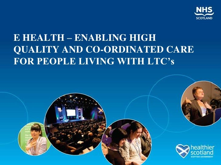 E HEALTH – ENABLING HIGH QUALITY AND CO-ORDINATED CARE FOR PEOPLE LIVING WITH LTC's<br />