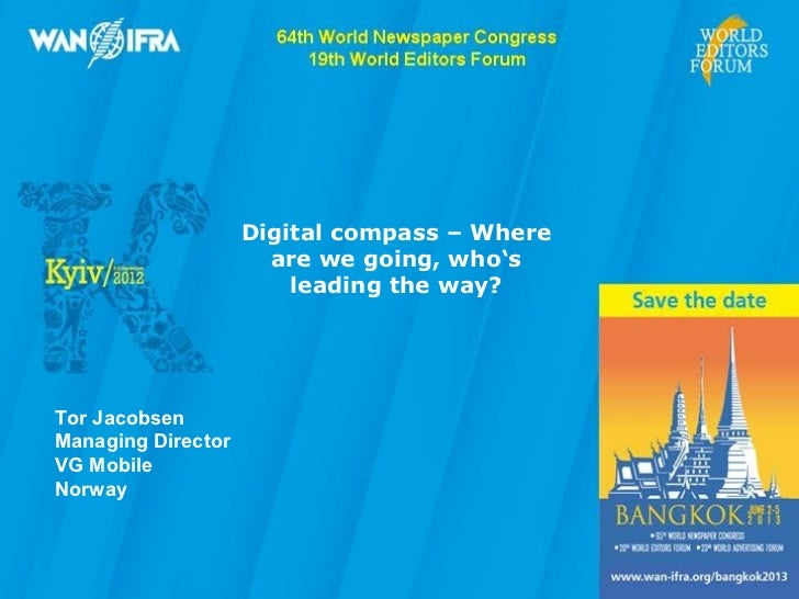 Digital compass – Where                      are we going, who's                        leading the way?Tor JacobsenManagi...