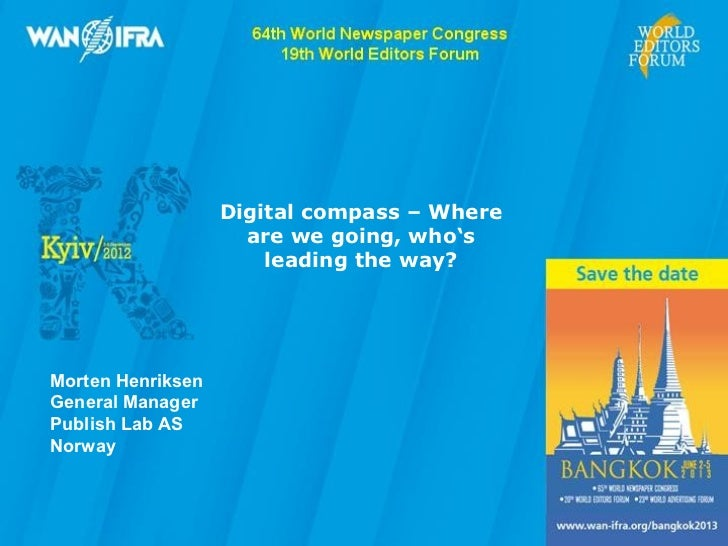 Digital compass – Where                     are we going, who's                       leading the way?Morten HenriksenGene...