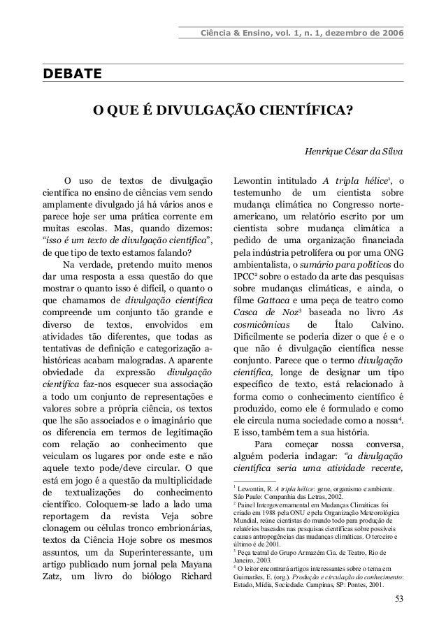 Ciência & Ensino, vol. 1, n. 1, dezembro de 2006 DEBATE O QUE É DIVULGAÇÃO CIENTÍFICA? Henrique César da Silva O uso de te...