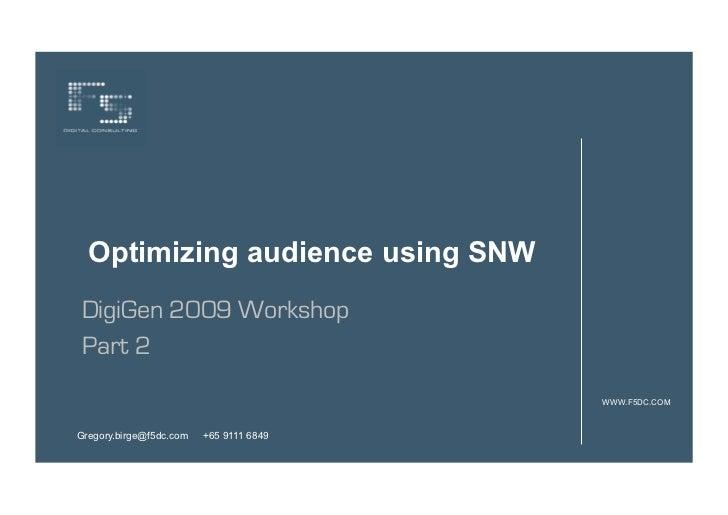 Optimizing audience using SNWDigiGen 2009 WorkshopPart 2                                         WWW.F5DC.COMGregory.birge...
