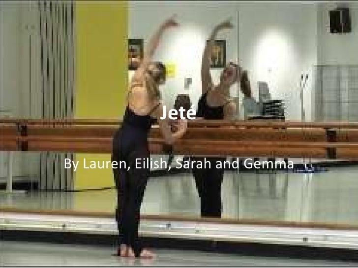 Jeté<br />By Lauren, Eilish, Sarah and Gemma<br />