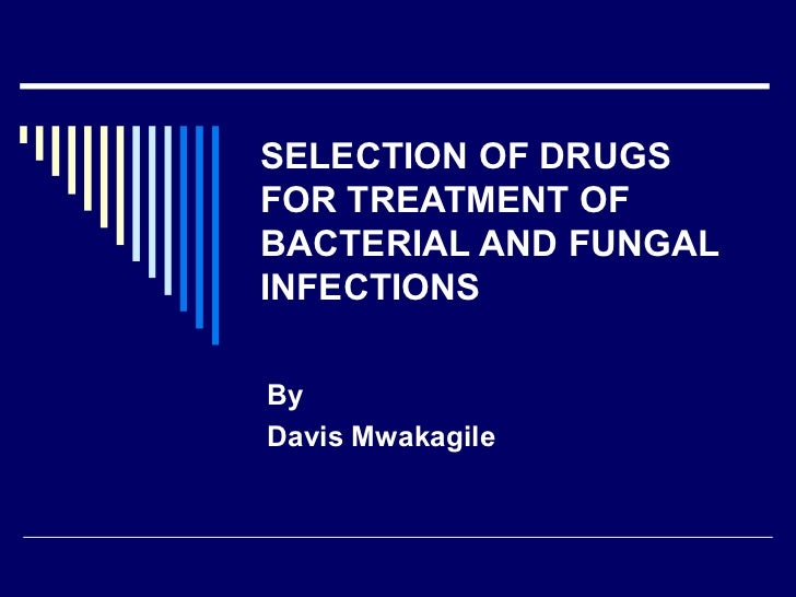 SELECTION OF DRUGS FOR TREATMENT OF BACTERIAL AND FUNGAL INFECTIONS By Davis Mwakagile