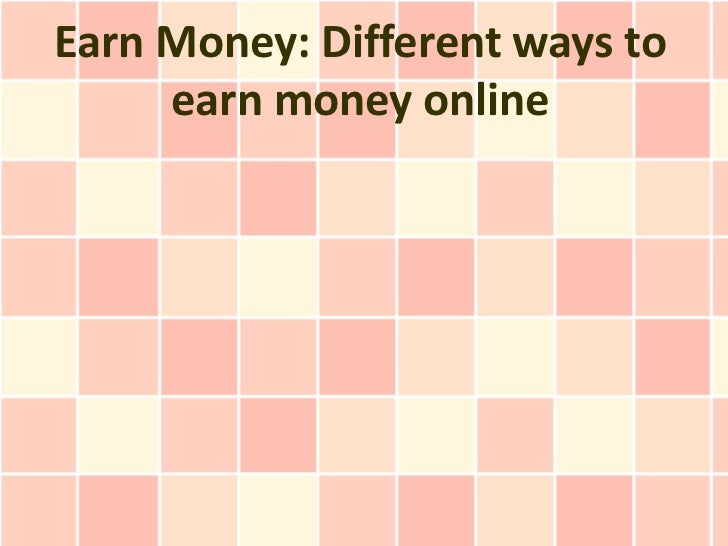 Earn Money: Different ways to     earn money online