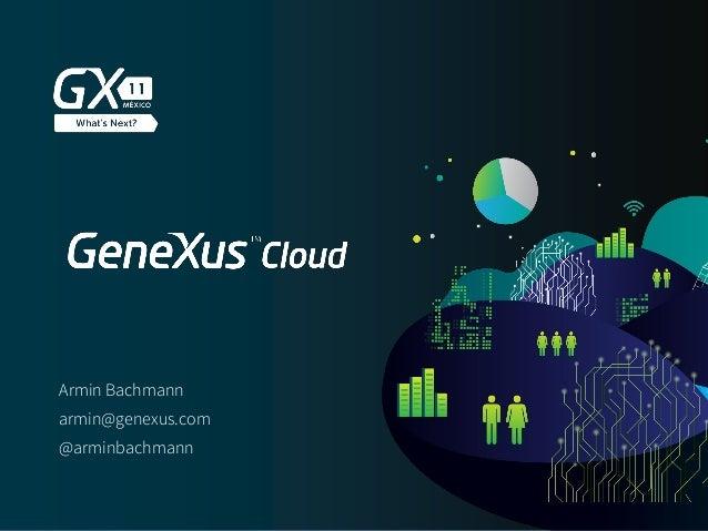 #GX24 Armin Bachmann armin@genexus.com @arminbachmann