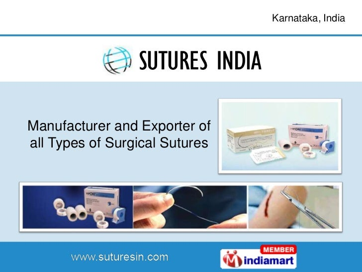 Karnataka, IndiaManufacturer and Exporter ofall Types of Surgical Sutures