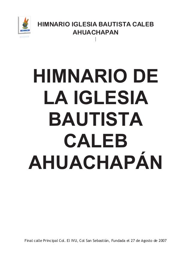 +,01$5,2 ,*/(6,$ %$87,67$ &$/(%                 $+8$&+$3$1  HIMNARIO DE   LA IGLESIA   BAUTISTA     CALEB  AHUACHAPÁN)LQDO...