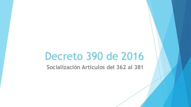 Decreto 390 de 2016 Socialización Artículos del 362 al 381