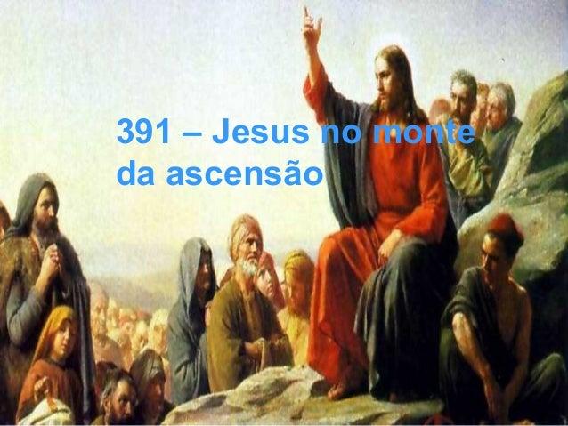 391 – Jesus no monte da ascensão