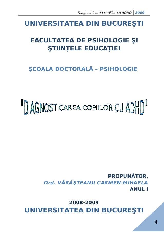 4 Diagnosticarea copiilor cu ADHD 2009 UNIVERSITATEA DIN BUCUREŞTI FACULTATEA DE PSIHOLOGIE ŞI ŞTIINŢELE EDUCAŢIEI ŞCOALA ...