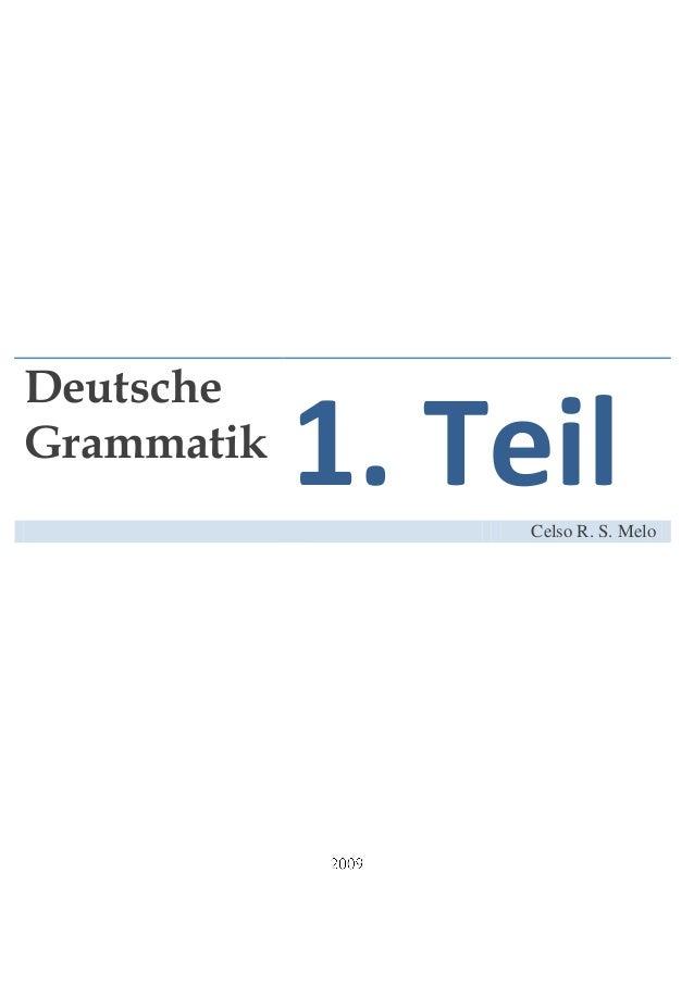 DeutscheGrammatik            1. Teil                 Celso R. S. Melo