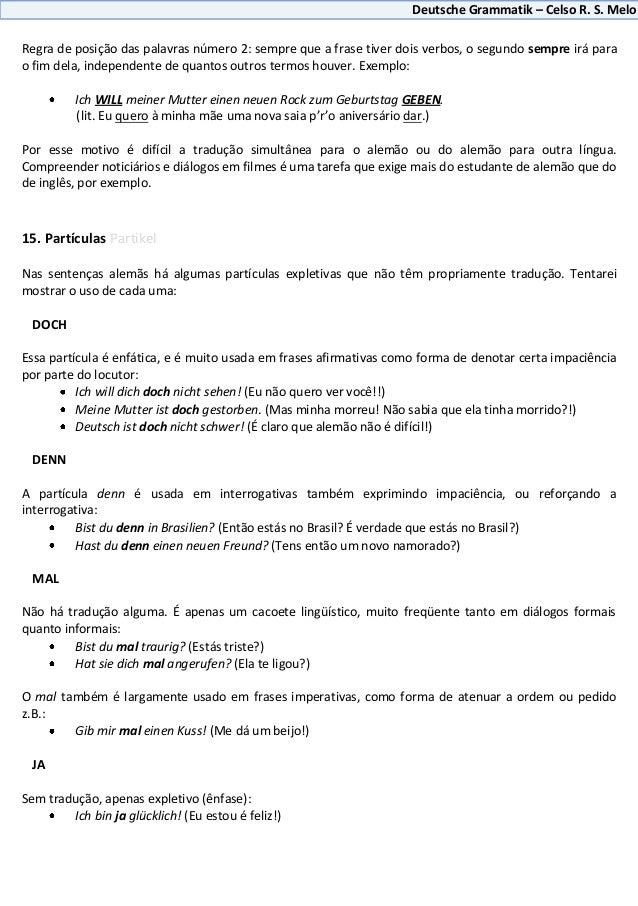 Deutsche Grammatik – Celso R. S. MeloRegra de posição das palavras número 2: sempre que a frase tiver dois verbos, o segun...