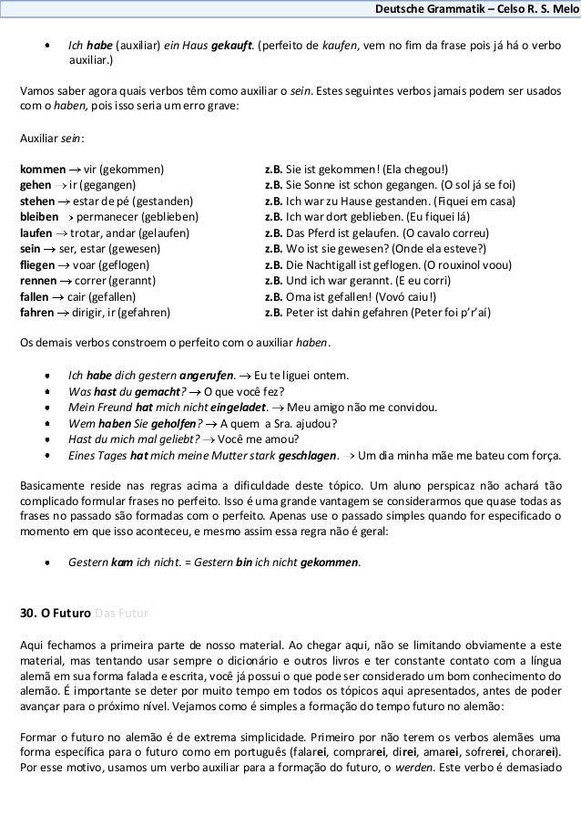 Deutsche Grammatik – Celso R. S. Melo          Ich habe (auxiliar) ein Haus gekauft. (perfeito de kaufen, vem no fim da fr...