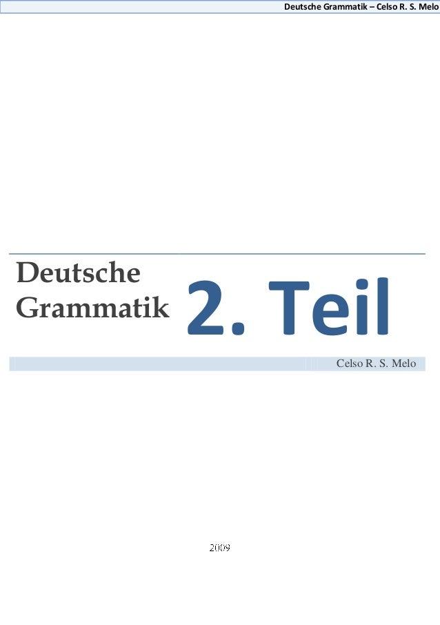 Deutsche Grammatik – Celso R. S. MeloDeutscheGrammatik            2. Teil        Celso R. S. Melo