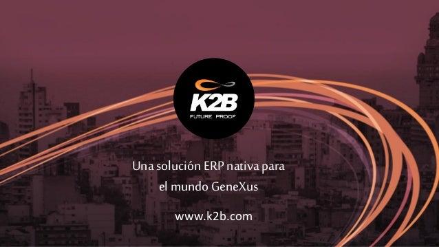 Unasolución ERP nativapara el mundo GeneXus www.k2b.com