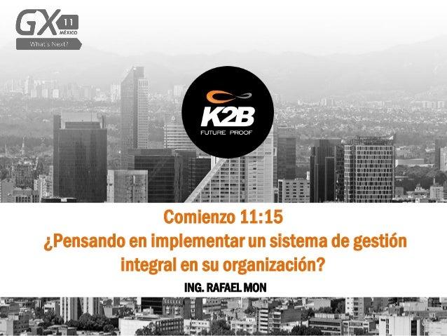 Comienzo 11:15 ¿Pensando en implementar un sistema de gestión integral en su organización? ING. RAFAEL MON