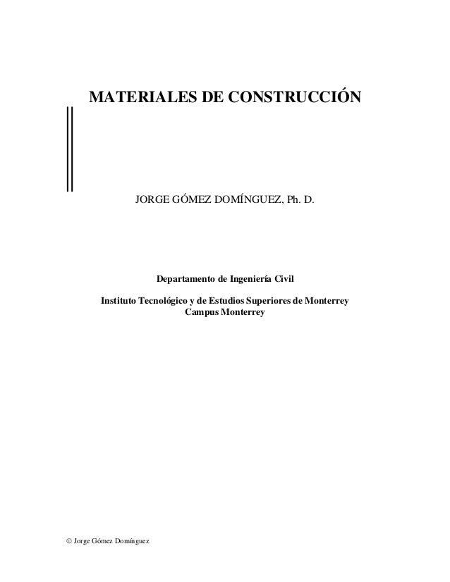MATERIALES DE CONSTRUCCIÓN                   JORGE GÓMEZ DOMÍNGUEZ, Ph. D.                          Departamento de Ingeni...