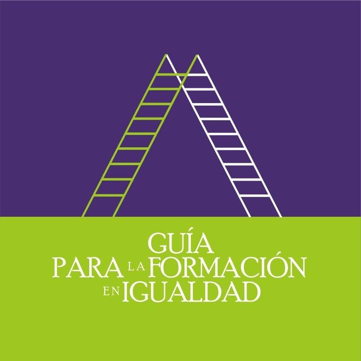 GUÍAPARA L A FORMACIÓN   EN      IGUALDAD
