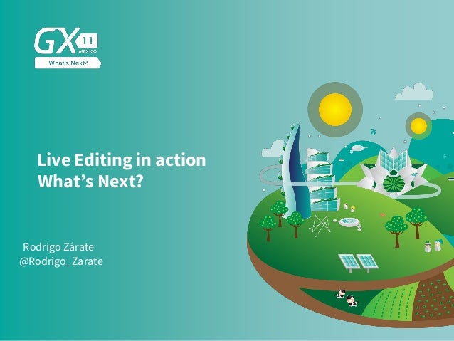 #GX24 Live Editing in action What's Next? Rodrigo Zárate @Rodrigo_Zarate