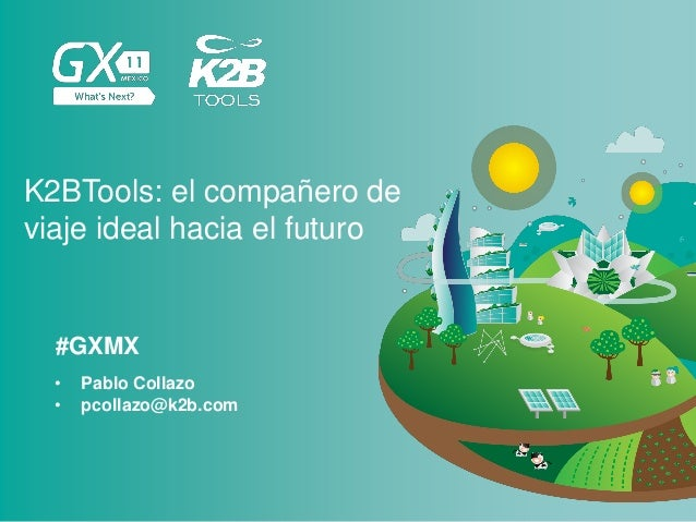 #GXMX K2BTools: el compañero de viaje ideal hacia el futuro • Pablo Collazo • pcollazo@k2b.com
