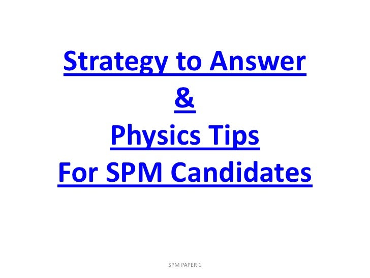 Strategy to Answer & Physics Tips For SPM Candidates<br />SPM PAPER 1<br />