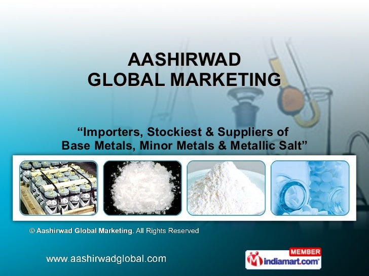 "AASHIRWAD GLOBAL MARKETING "" Importers, Stockiest & Suppliers of  Base Metals, Minor Metals & Metallic Salt"""