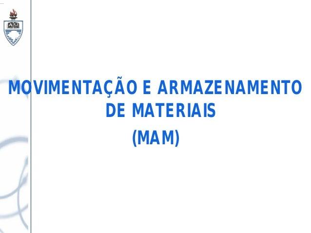 MOVIMENTAÇÃO E ARMAZENAMENTO  DE MATERIAIS  (MAM)