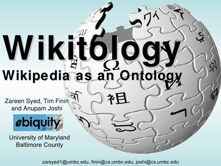 WikitologyWikipedia as an OntologyZareen Syed, Tim Finin  and Anupam Joshi University of Maryland   Baltimore County      ...
