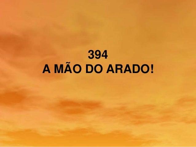 394 A MÃO DO ARADO!