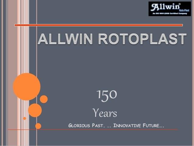 GLORIOUS PAST. .. INNOVATIVE FUTURE…. 150 Years