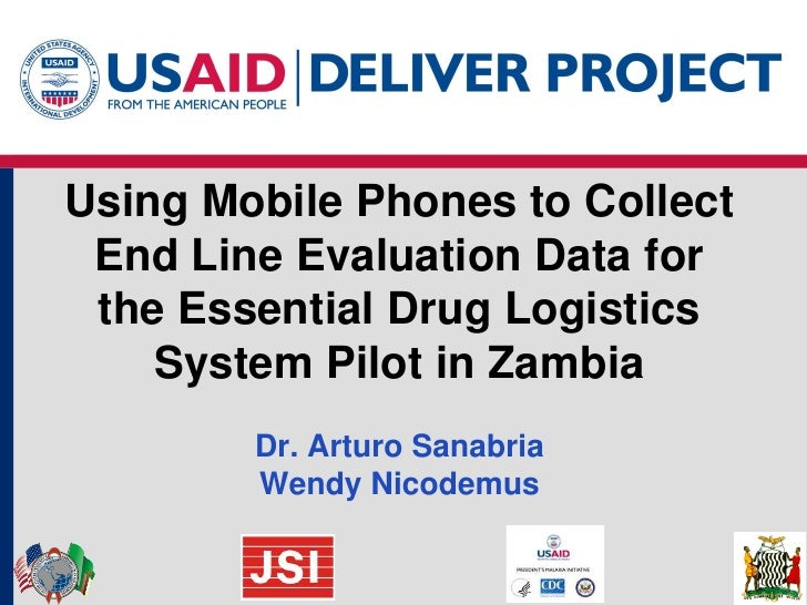 Using Mobile Phones to Collect  End Line Evaluation Data for  the Essential Drug Logistics     System Pilot in Zambia     ...