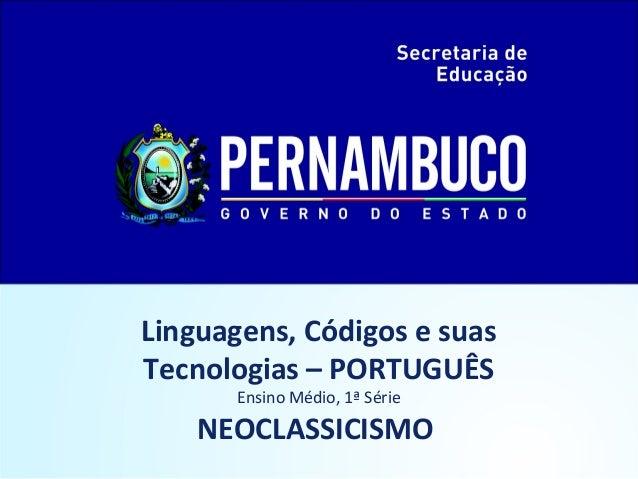 Linguagens, Códigos e suas Tecnologias – PORTUGUÊS Ensino Médio, 1ª Série  NEOCLASSICISMO